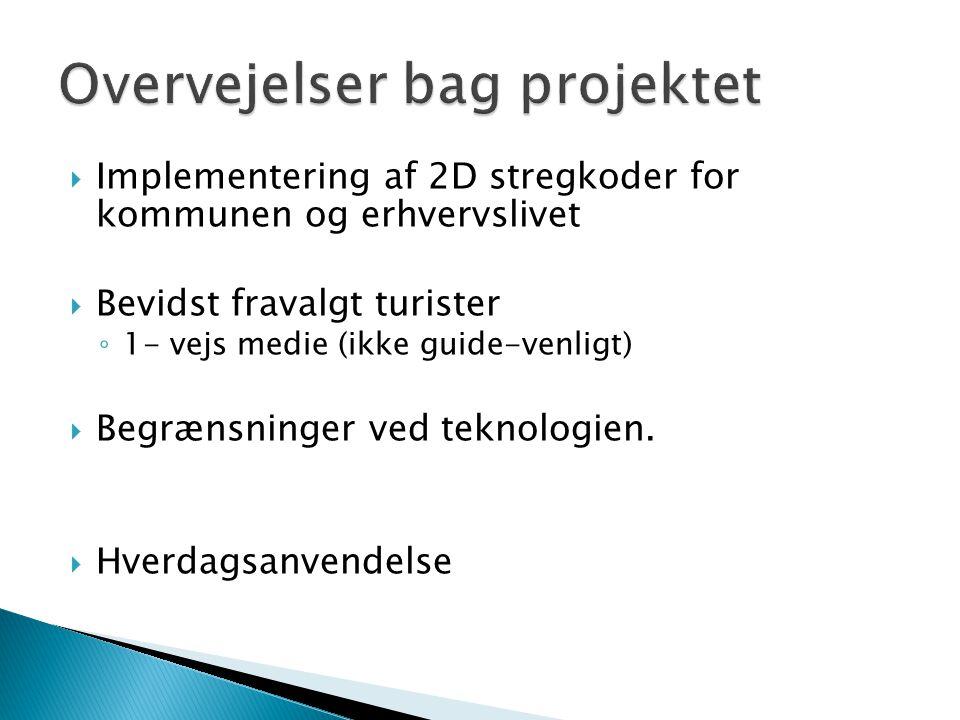  Implementering af 2D stregkoder for kommunen og erhvervslivet  Bevidst fravalgt turister ◦ 1- vejs medie (ikke guide-venligt)  Begrænsninger ved teknologien.
