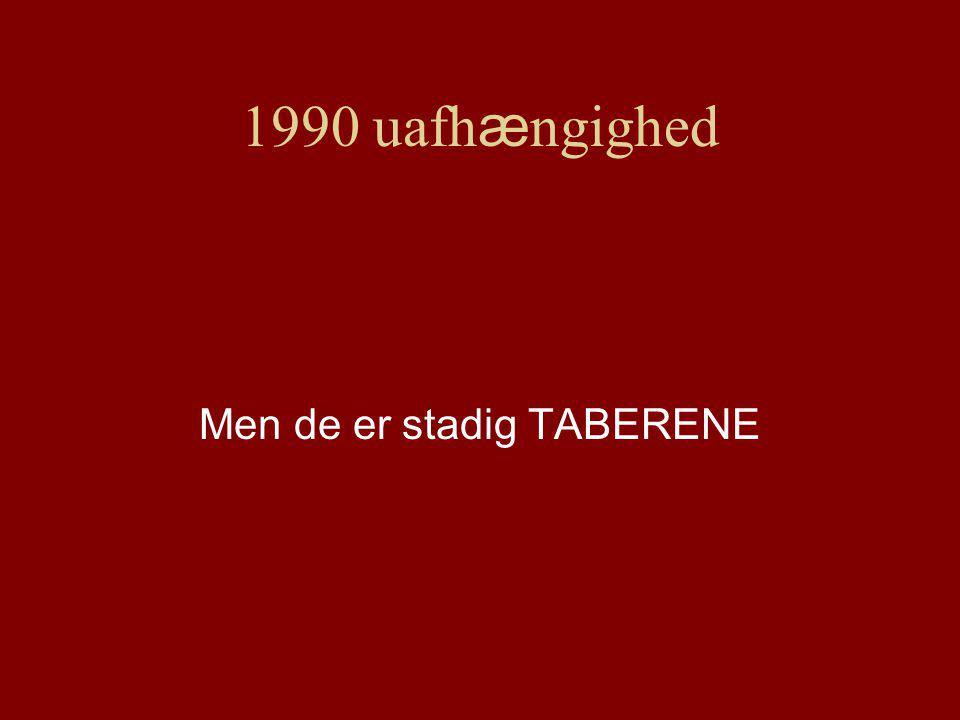 1990 uafh æ ngighed Men de er stadig TABERENE
