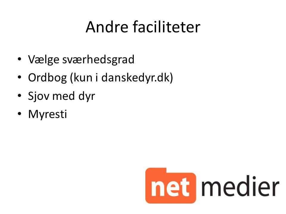 Andre faciliteter Vælge sværhedsgrad Ordbog (kun i danskedyr.dk) Sjov med dyr Myresti