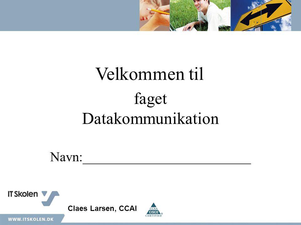 faget Datakommunikation Navn:_________________________ Velkommen til Claes Larsen, CCAI