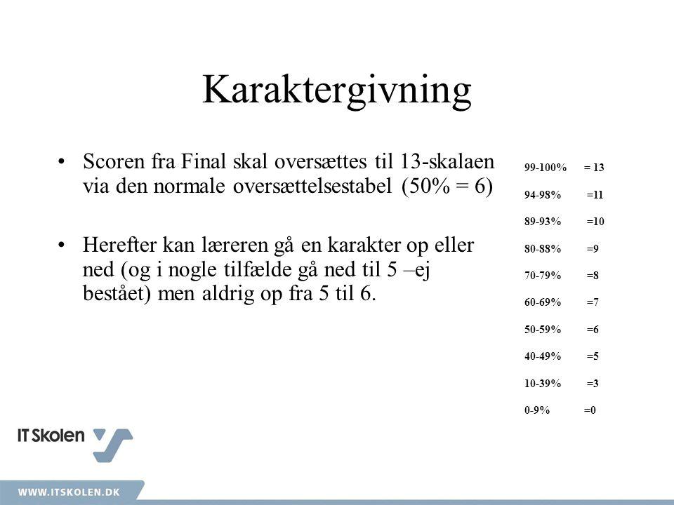 Karaktergivning Scoren fra Final skal oversættes til 13-skalaen via den normale oversættelsestabel (50% = 6) Herefter kan læreren gå en karakter op eller ned (og i nogle tilfælde gå ned til 5 –ej bestået) men aldrig op fra 5 til 6.
