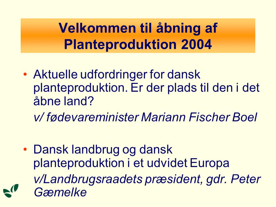 Velkommen til åbning af Planteproduktion 2004 Aktuelle udfordringer for dansk planteproduktion.