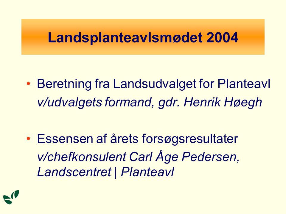 Landsplanteavlsmødet 2004 Beretning fra Landsudvalget for Planteavl v/udvalgets formand, gdr.