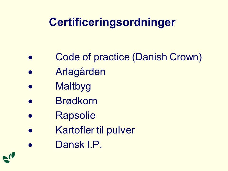 Certificeringsordninger  Code of practice (Danish Crown)  Arlagården  Maltbyg  Brødkorn  Rapsolie  Kartofler til pulver  Dansk I.P.
