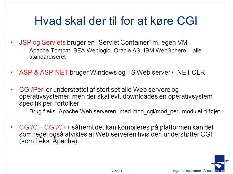 Ingeniørhøjskolen i Århus Slide 11 Hvad skal der til for at køre CGI JSP og Servlets bruger en Servlet Container m.