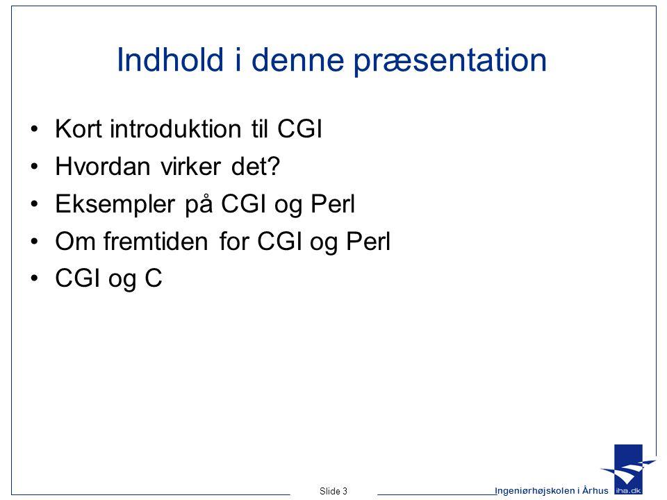 Ingeniørhøjskolen i Århus Slide 3 Indhold i denne præsentation Kort introduktion til CGI Hvordan virker det.