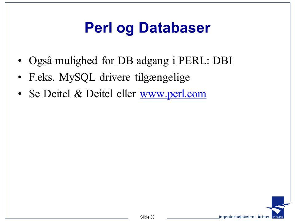 Ingeniørhøjskolen i Århus Slide 30 Perl og Databaser Også mulighed for DB adgang i PERL: DBI F.eks.