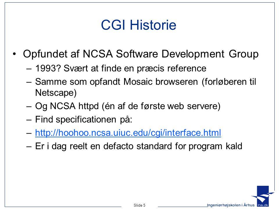 Ingeniørhøjskolen i Århus Slide 5 CGI Historie Opfundet af NCSA Software Development Group –1993.