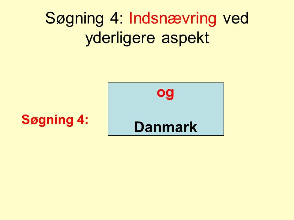 Søgning 4: Indsnævring ved yderligere aspekt og Danmark Søgning 4: