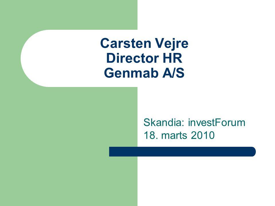 Carsten Vejre Director HR Genmab A/S Skandia: investForum 18. marts 2010