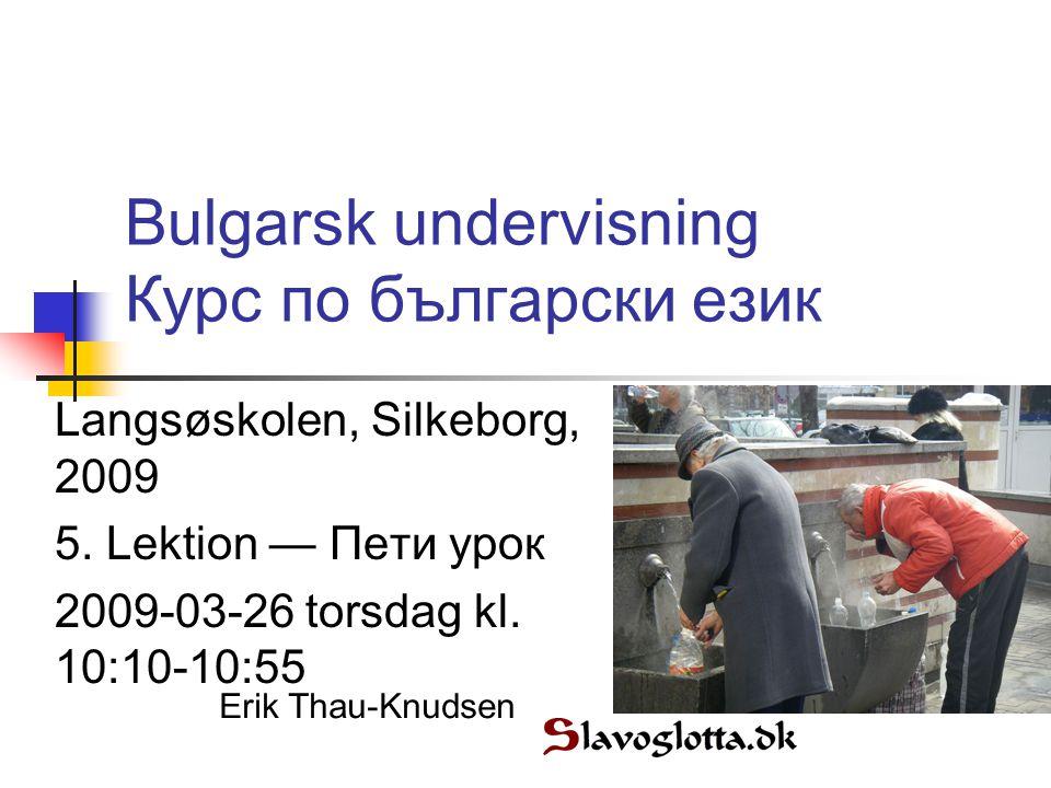 Bulgarsk undervisning Курс по български език Langsøskolen, Silkeborg, 2009 5.