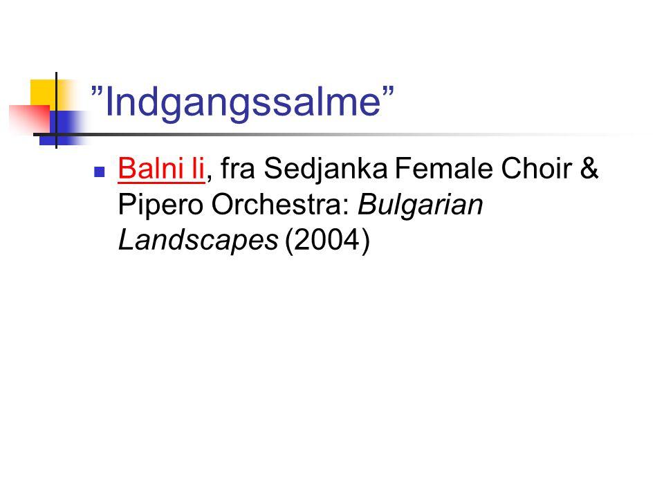 Indgangssalme Balni li, fra Sedjanka Female Choir & Pipero Orchestra: Bulgarian Landscapes (2004) Balni li