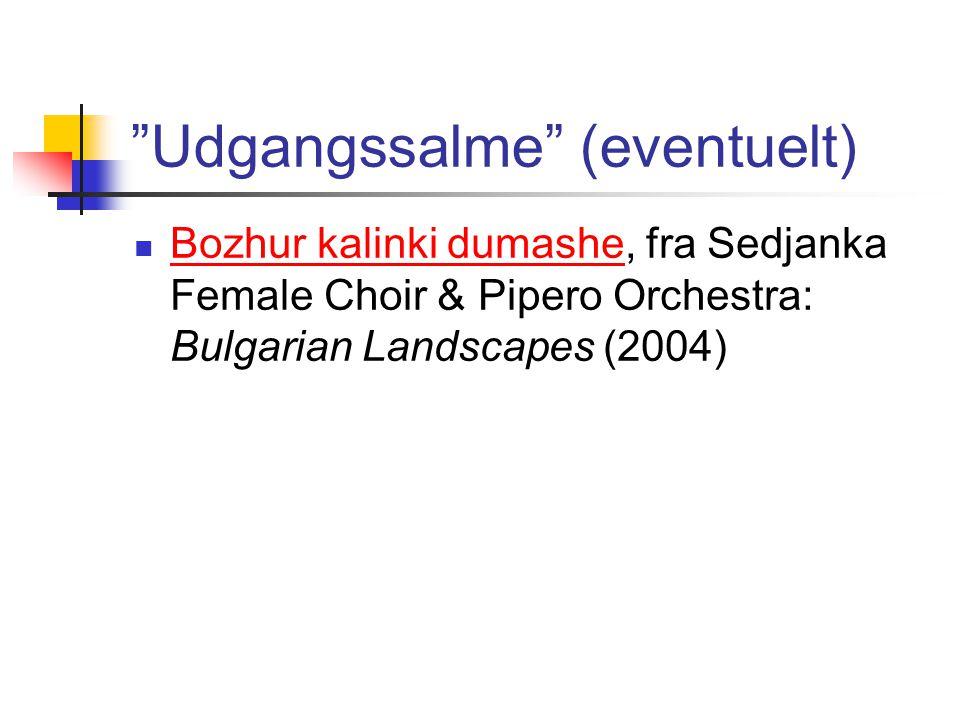 Udgangssalme (eventuelt) Bozhur kalinki dumashe, fra Sedjanka Female Choir & Pipero Orchestra: Bulgarian Landscapes (2004) Bozhur kalinki dumashe