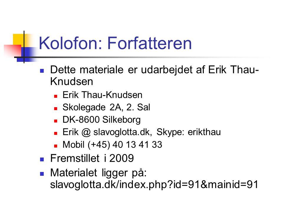 Kolofon: Forfatteren Dette materiale er udarbejdet af Erik Thau- Knudsen Erik Thau-Knudsen Skolegade 2A, 2.