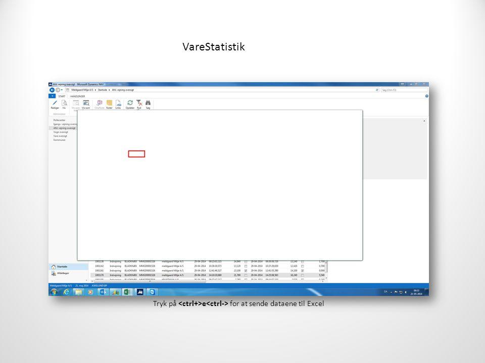 VareStatistik Tryk på e for at sende dataene til Excel