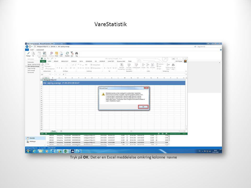 VareStatistik Tryk på OK. Det er en Excel meddelelse omkring kolonne navne