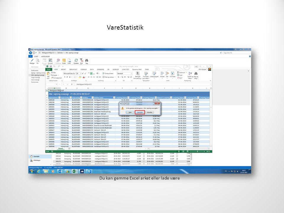 VareStatistik Du kan gemme Excel arket eller lade være