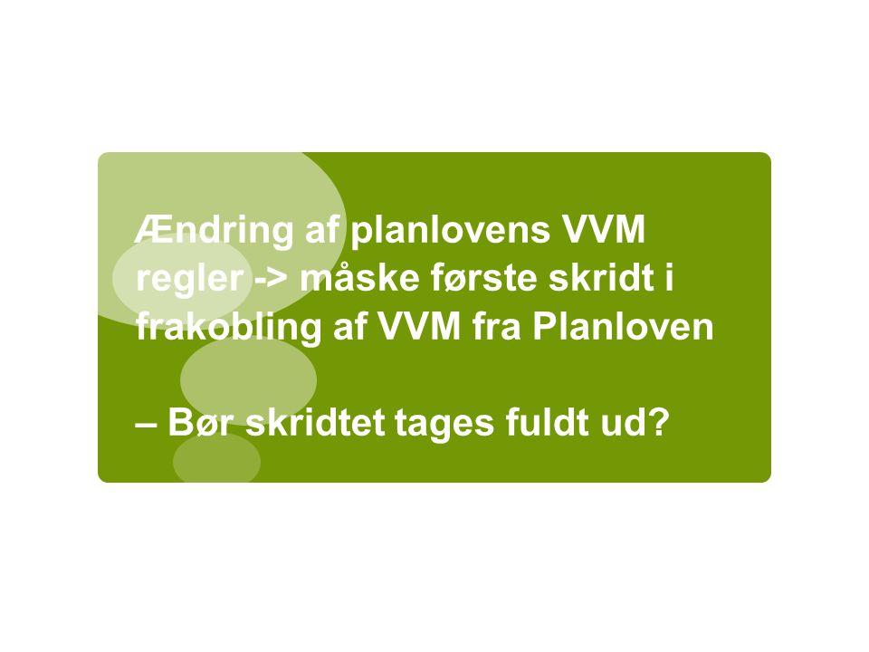 Ændring af planlovens VVM regler -> måske første skridt i frakobling af VVM fra Planloven – Bør skridtet tages fuldt ud