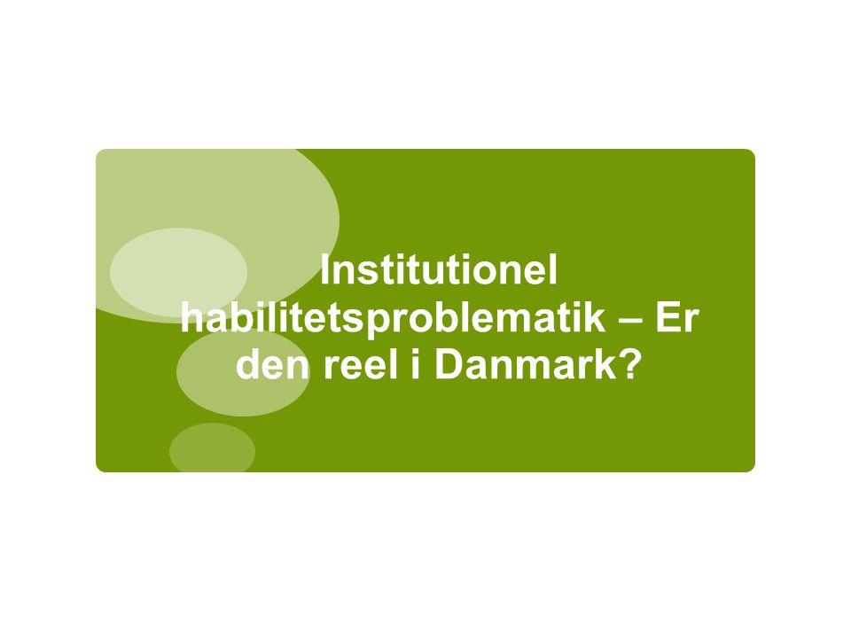 Institutionel habilitetsproblematik – Er den reel i Danmark
