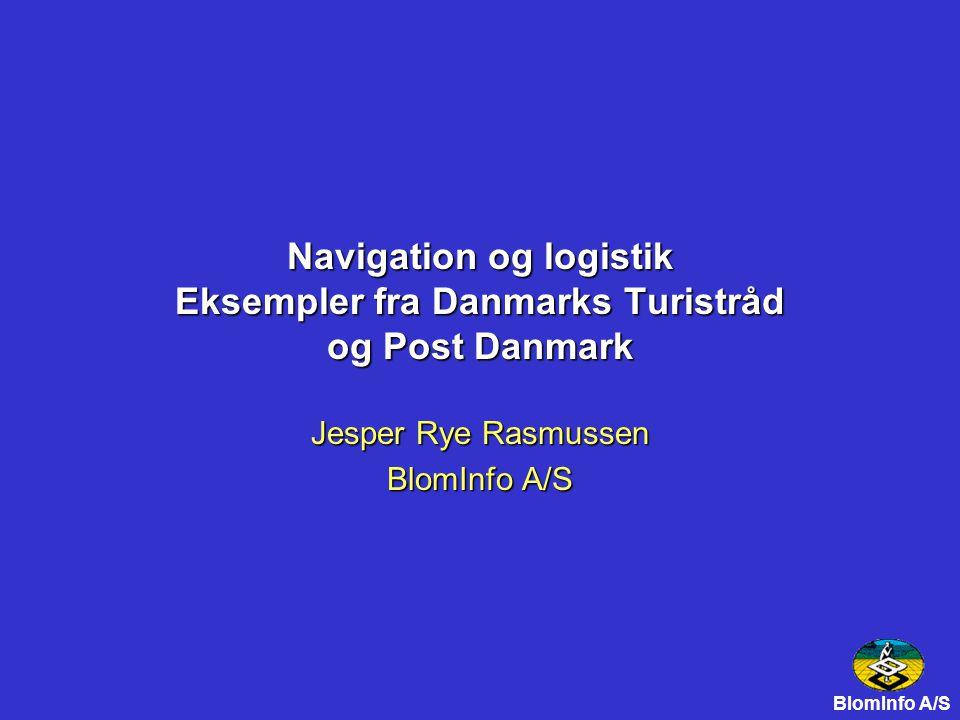 Navigation og logistik Eksempler fra Danmarks Turistråd og Post Danmark Jesper Rye Rasmussen BlomInfo A/S
