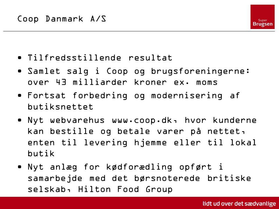 Coop Danmark A/S Tilfredsstillende resultat Samlet salg i Coop og brugsforeningerne: over 43 milliarder kroner ex.