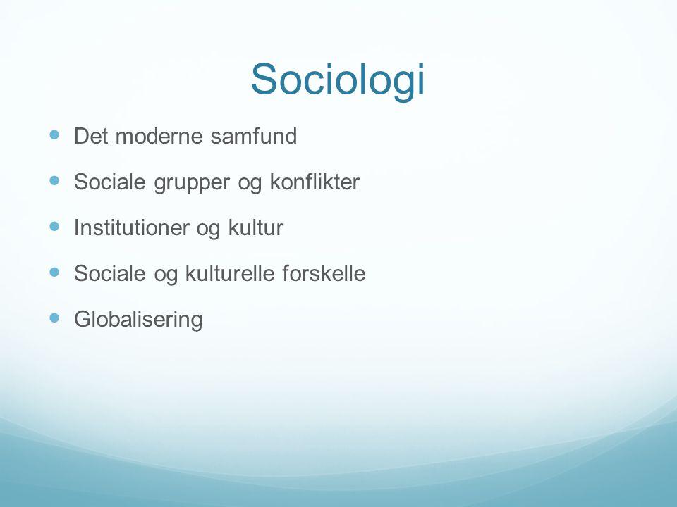 Sociologi Det moderne samfund Sociale grupper og konflikter Institutioner og kultur Sociale og kulturelle forskelle Globalisering