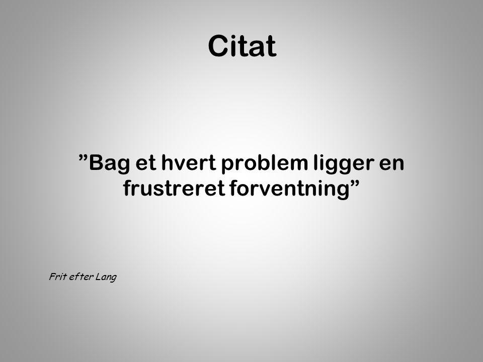Citat Bag et hvert problem ligger en frustreret forventning Frit efter Lang