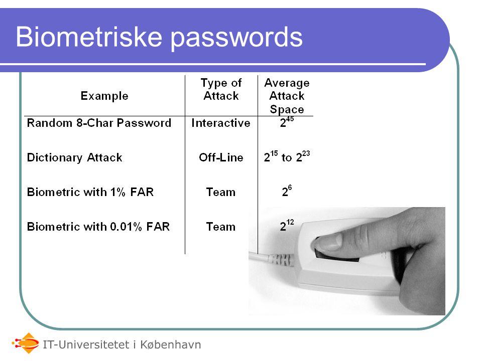 Biometriske passwords Sammenligner brugers biometriske data med tidligere pattern False Acceptance Rate (FAR) måler sandsynligheden for et falsk match.