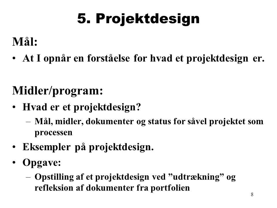 8 5.Projektdesign Mål: At I opnår en forståelse for hvad et projektdesign er.