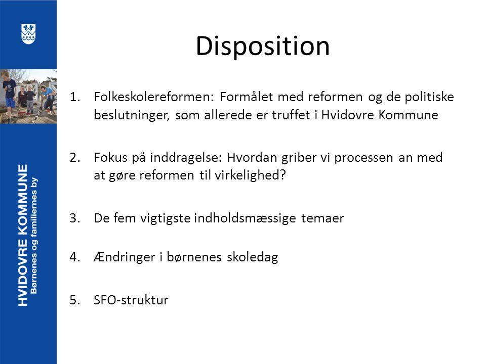 Disposition 1.Folkeskolereformen: Formålet med reformen og de politiske beslutninger, som allerede er truffet i Hvidovre Kommune 2.Fokus på inddragelse: Hvordan griber vi processen an med at gøre reformen til virkelighed.