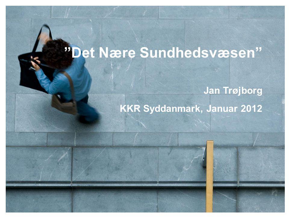 Det Nære Sundhedsvæsen Jan Trøjborg KKR Syddanmark, Januar 2012