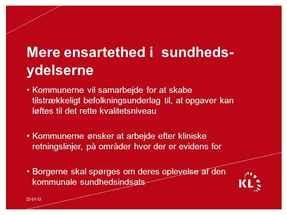 Mere ensartethed i sundheds- ydelserne Kommunerne vil samarbejde for at skabe tilstrækkeligt befolkningsunderlag til, at opgaver kan løftes til det rette kvalitetsniveau Kommunerne ønsker at arbejde efter kliniske retningslinjer, på områder hvor der er evidens for Borgerne skal spørges om deres oplevelse af den kommunale sundhedsindsats 22-01-12