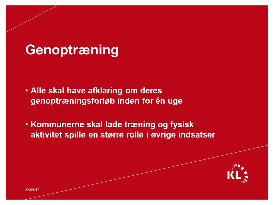 Genoptræning Alle skal have afklaring om deres genoptræningsforløb inden for én uge Kommunerne skal lade træning og fysisk aktivitet spille en større rolle i øvrige indsatser 22-01-12