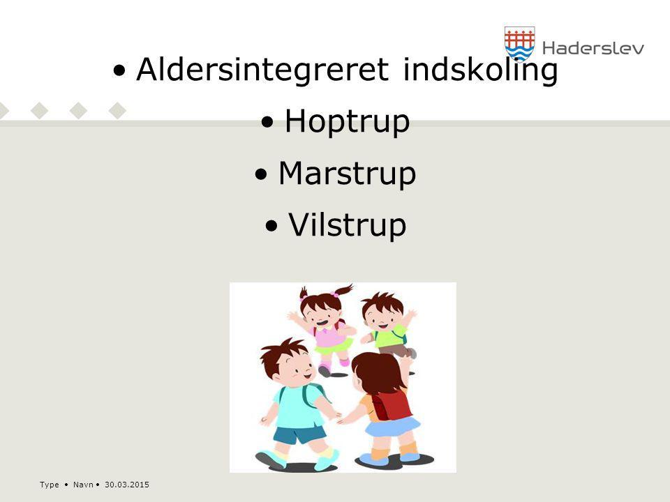 Type Navn 30.03.2015 Aldersintegreret indskoling Hoptrup Marstrup Vilstrup