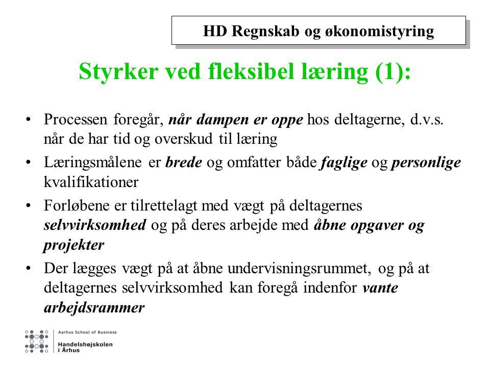 HD Regnskab og økonomistyring Styrker ved fleksibel læring (1): Processen foregår, når dampen er oppe hos deltagerne, d.v.s.