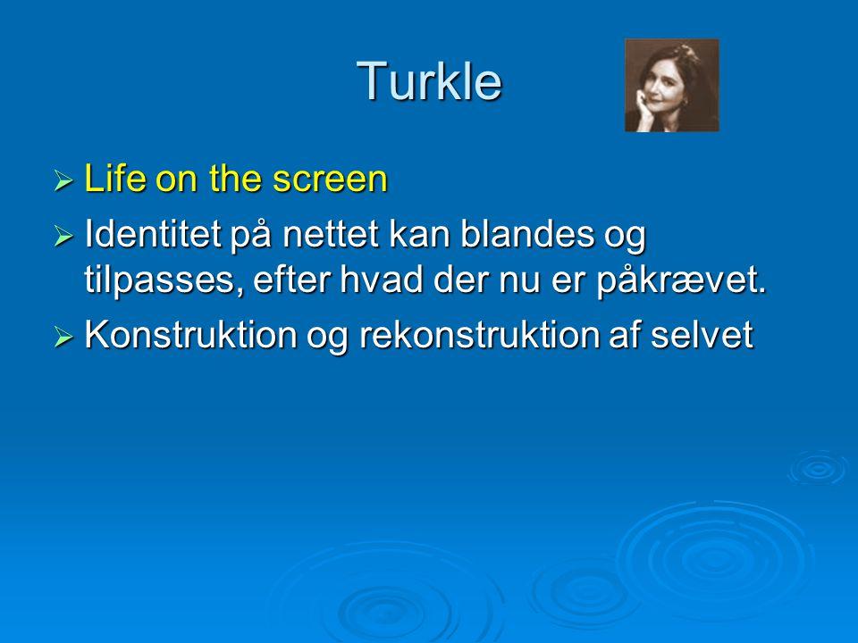 Turkle  Life on the screen  Identitet på nettet kan blandes og tilpasses, efter hvad der nu er påkrævet.