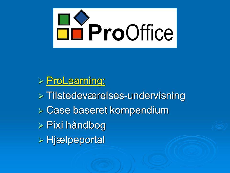ProOffice  ProLearning:  Tilstedeværelses-undervisning  Case baseret kompendium  Pixi håndbog  Hjælpeportal
