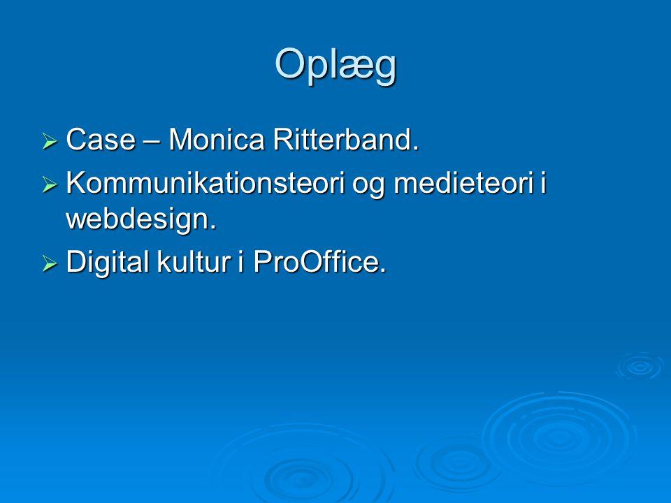 Oplæg  Case – Monica Ritterband.  Kommunikationsteori og medieteori i webdesign.