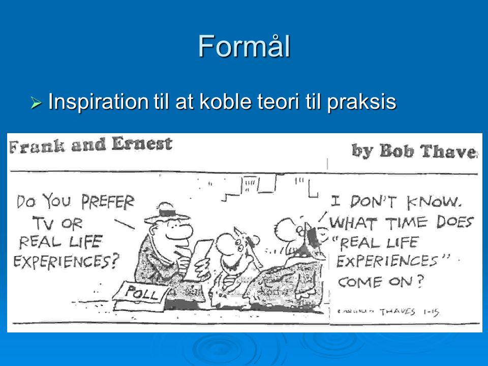 Formål  Inspiration til at koble teori til praksis