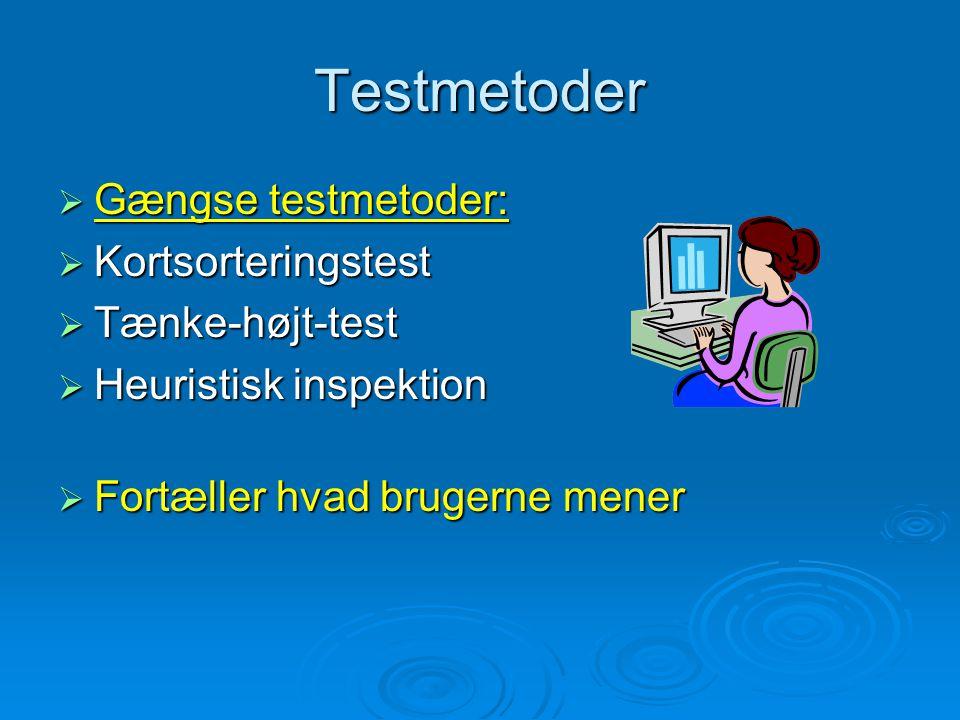 Testmetoder  Gængse testmetoder:  Kortsorteringstest  Tænke-højt-test  Heuristisk inspektion  Fortæller hvad brugerne mener