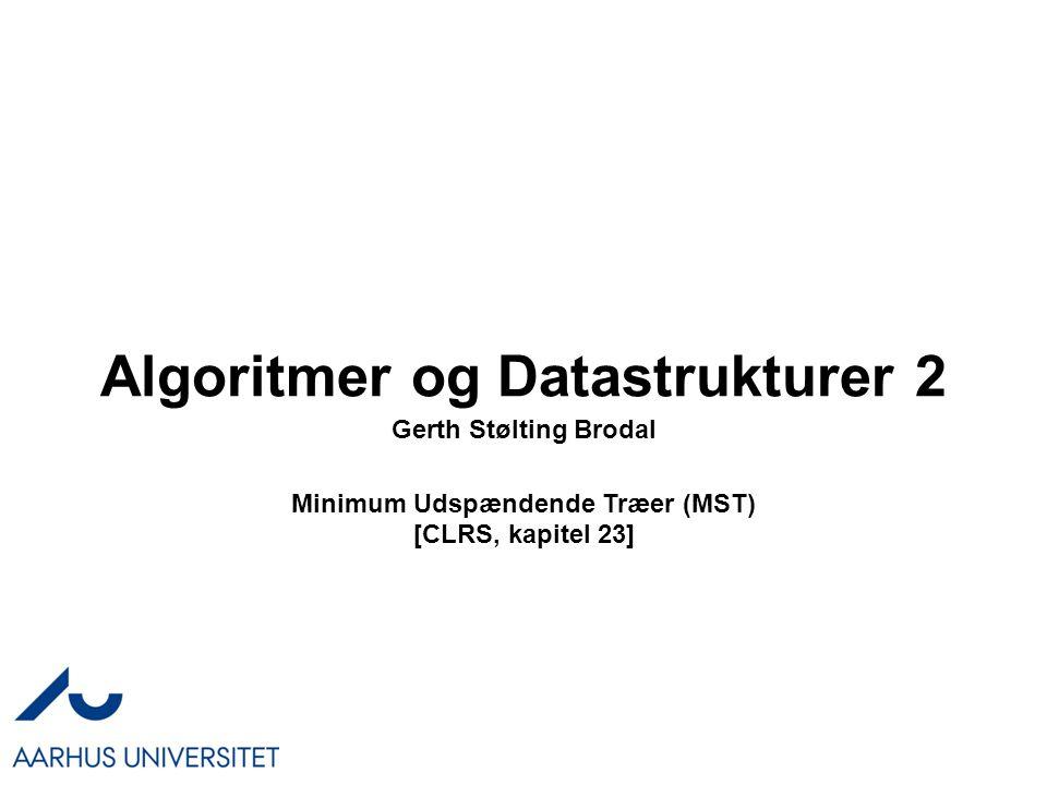 Algoritmer og Datastrukturer 2 Gerth Stølting Brodal Minimum Udspændende Træer (MST) [CLRS, kapitel 23]