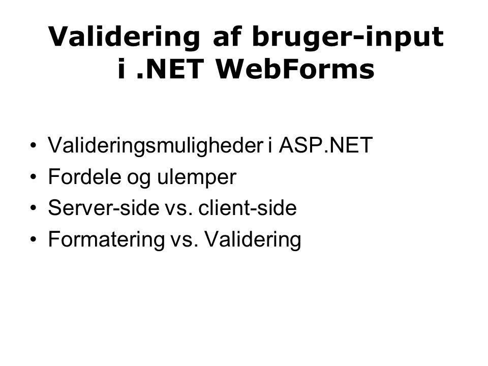 Validering af bruger-input i.NET WebForms Valideringsmuligheder i ASP.NET Fordele og ulemper Server-side vs.
