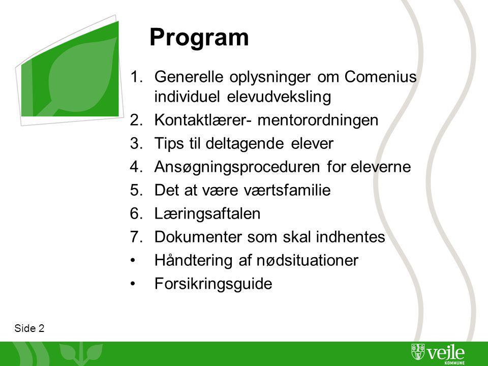 Side 2 Program 1.Generelle oplysninger om Comenius individuel elevudveksling 2.Kontaktlærer- mentorordningen 3.Tips til deltagende elever 4.Ansøgningsproceduren for eleverne 5.Det at være værtsfamilie 6.Læringsaftalen 7.Dokumenter som skal indhentes Håndtering af nødsituationer Forsikringsguide