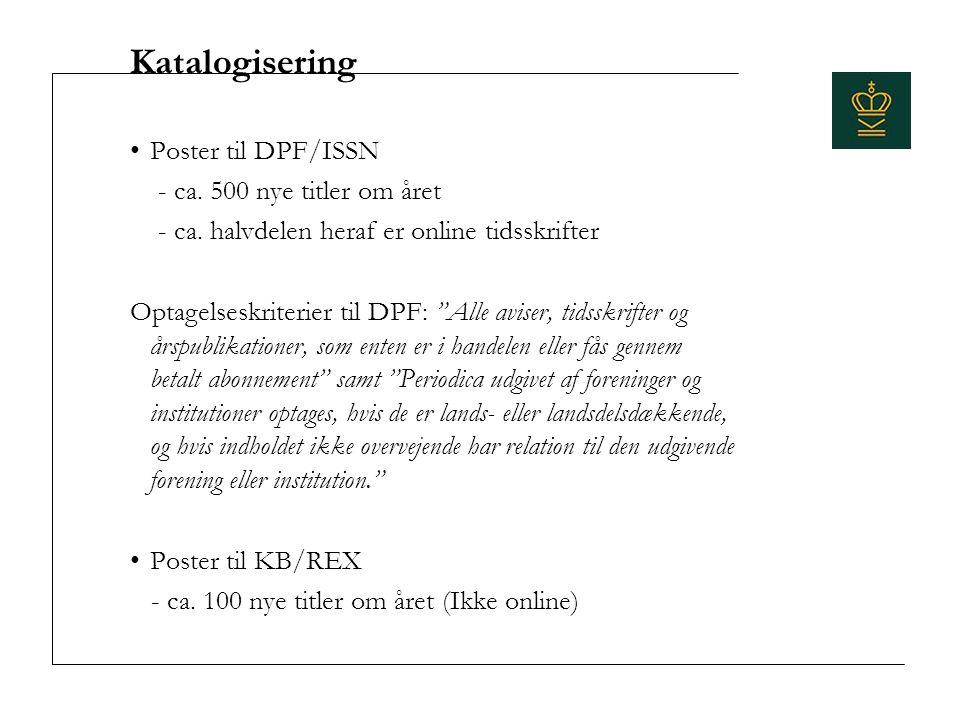 Katalogisering Poster til DPF/ISSN - ca. 500 nye titler om året - ca.