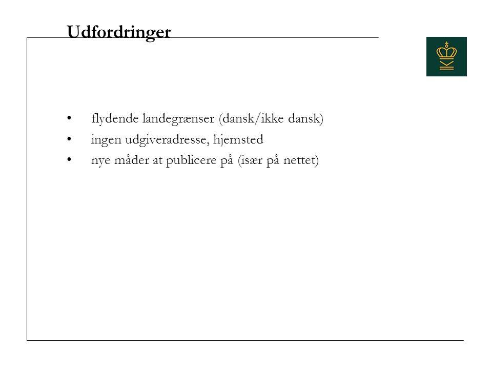 Udfordringer flydende landegrænser (dansk/ikke dansk) ingen udgiveradresse, hjemsted nye måder at publicere på (især på nettet)