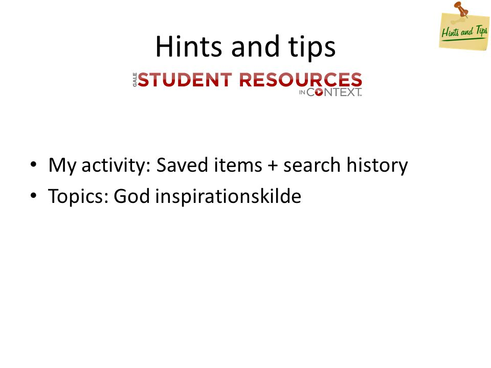 Hints and tips My activity: Saved items + search history Topics: God inspirationskilde
