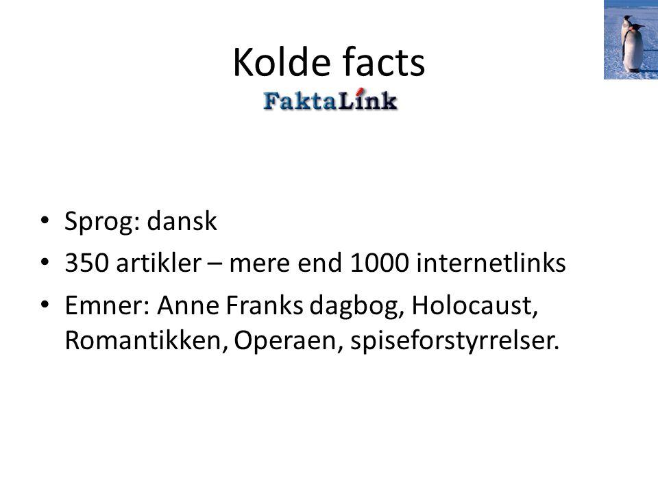 Kolde facts Sprog: dansk 350 artikler – mere end 1000 internetlinks Emner: Anne Franks dagbog, Holocaust, Romantikken, Operaen, spiseforstyrrelser.