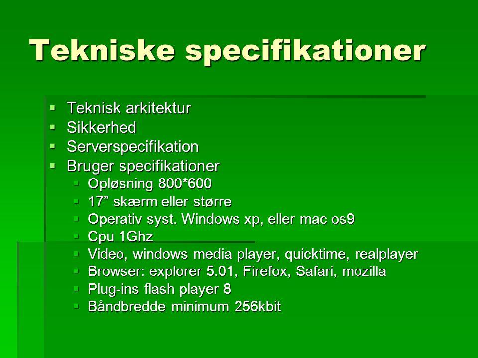 Tekniske specifikationer  Teknisk arkitektur  Sikkerhed  Serverspecifikation  Bruger specifikationer  Opløsning 800*600  17 skærm eller større  Operativ syst.