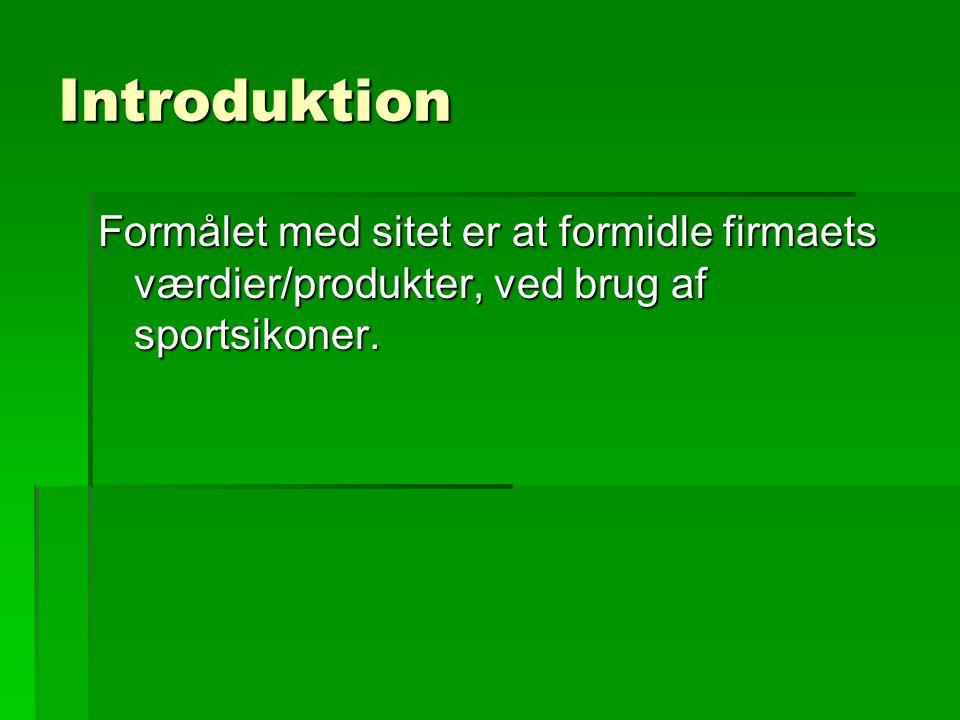 Introduktion Formålet med sitet er at formidle firmaets værdier/produkter, ved brug af sportsikoner.