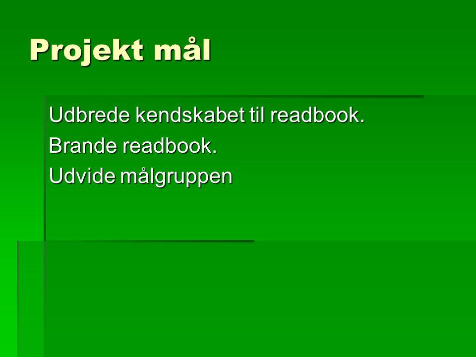 Projekt mål Udbrede kendskabet til readbook. Brande readbook. Udvide målgruppen